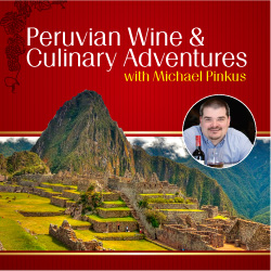 Peruvian Wine & Culinary Adventures with Michael Pinkus
